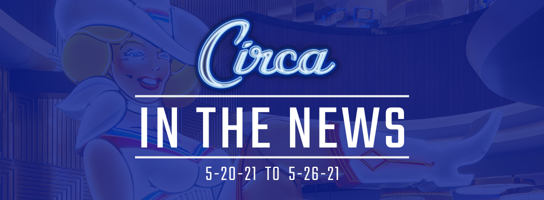 Circa in the News 5-20-21 to 5-26-21